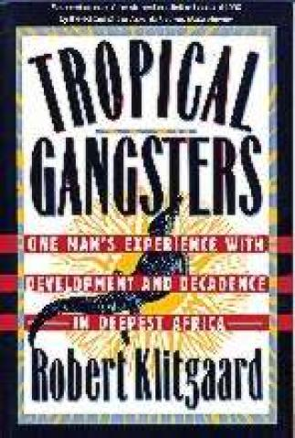 Tropical Gangsters. One Man's Experience with Development and Decadence in Deepest Africa