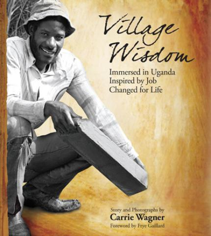 Village Wisdom; Immersed in Uganda, Inspired by Job, Changed for Life